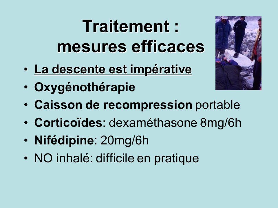 Traitement : mesures efficaces La descente est impérativeLa descente est impérative Oxygénothérapie Caisson de recompression portable Corticoïdes: dexaméthasone 8mg/6h Nifédipine: 20mg/6h NO inhalé: difficile en pratique