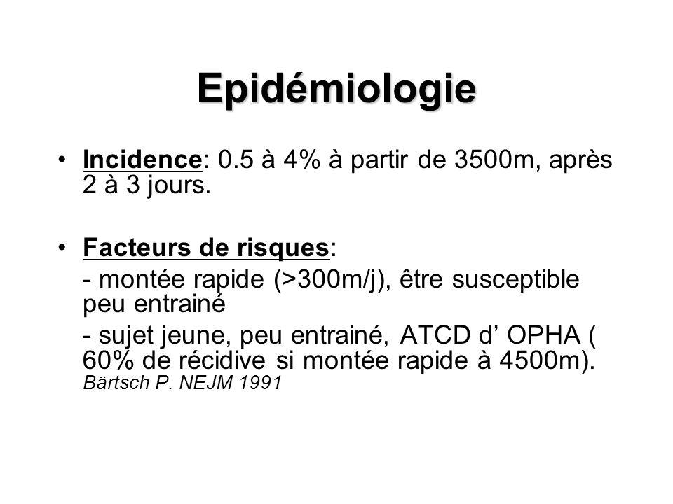 Epidémiologie Incidence: 0.5 à 4% à partir de 3500m, après 2 à 3 jours.