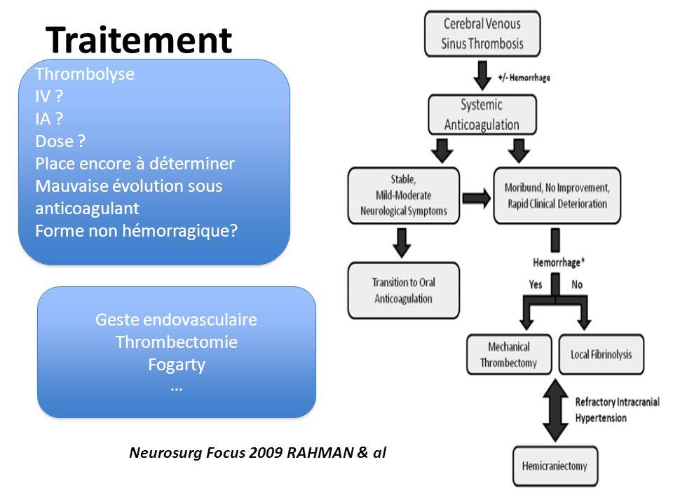 Traitement Thrombolyse IV ? IA ? Dose ? Place encore à déterminer Mauvaise évolution sous anticoagulant Forme non hémorragique? Thrombolyse IV ? IA ?
