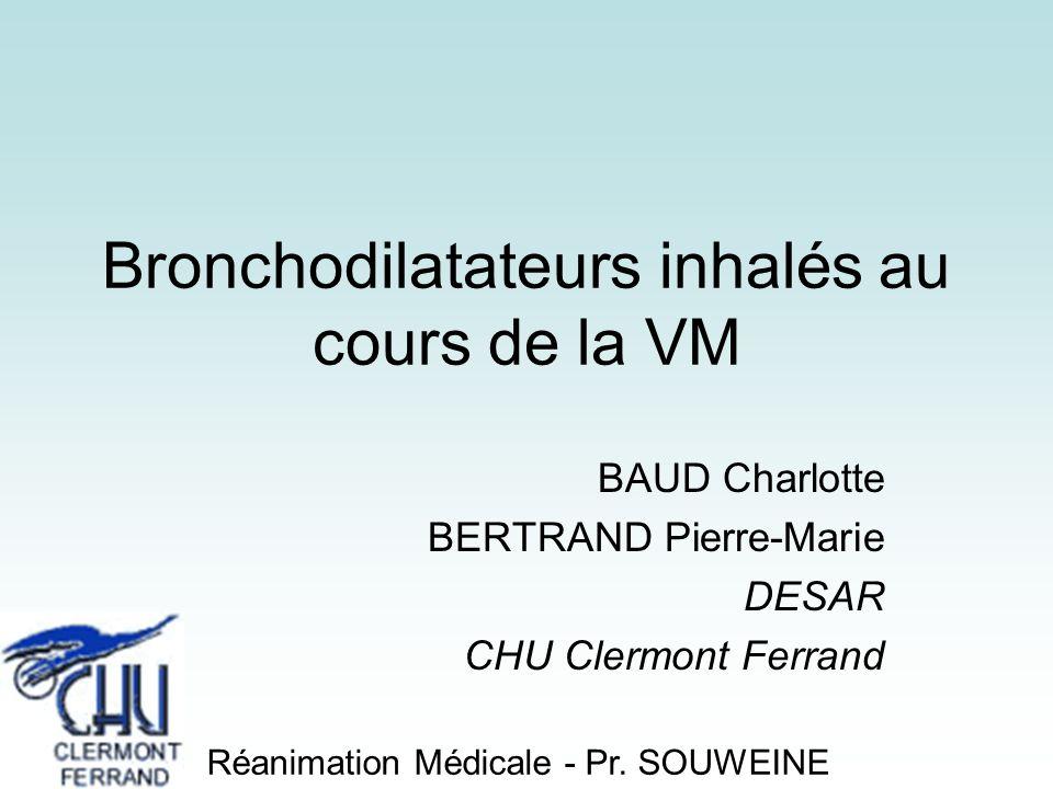 Bronchodilatateurs inhalés au cours de la VM BAUD Charlotte BERTRAND Pierre-Marie DESAR CHU Clermont Ferrand Réanimation Médicale - Pr. SOUWEINE