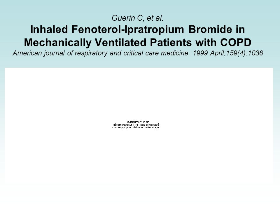 Guerin C, et al. Inhaled Fenoterol-Ipratropium Bromide in Mechanically Ventilated Patients with COPD American journal of respiratory and critical care