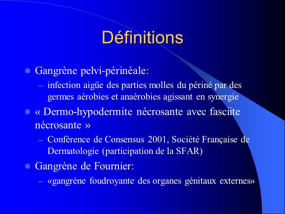 Définitions Gangrène pelvi-périnéale: – infection aigüe des parties molles du périné par des germes aérobies et anaérobies agissant en synergie « Derm