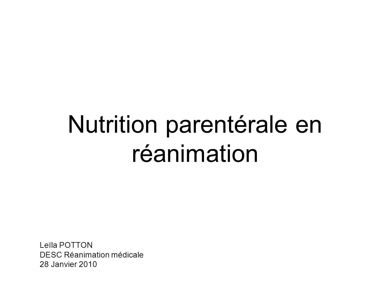 Nutrition parentérale en réanimation Leïla POTTON DESC Réanimation médicale 28 Janvier 2010