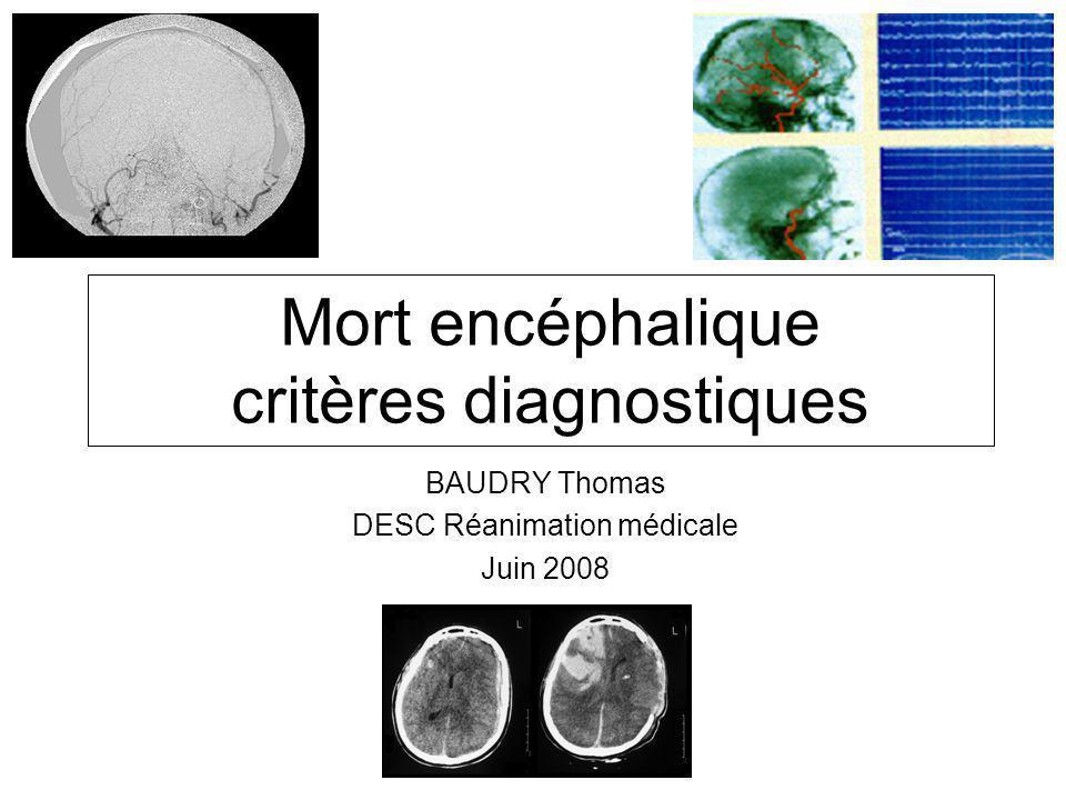 Mort encéphalique critères diagnostiques BAUDRY Thomas DESC Réanimation médicale Juin 2008