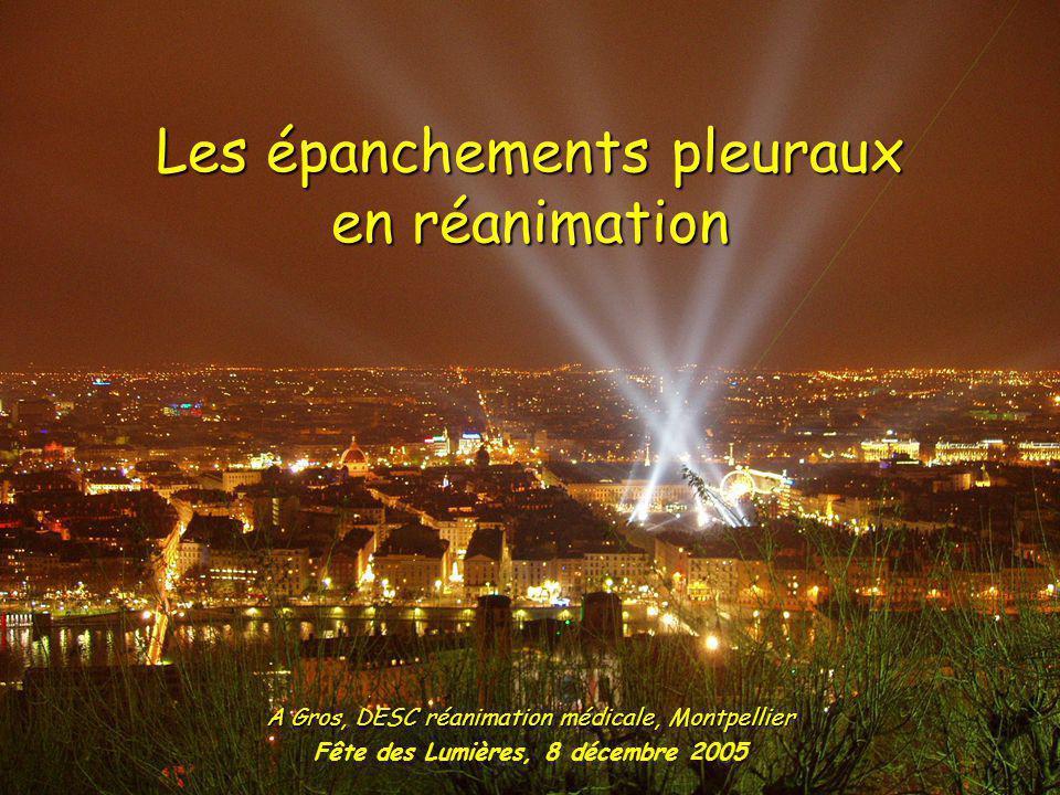 Les épanchements pleuraux en réanimation A Gros, DESC réanimation médicale, Montpellier Fête des Lumières, 8 décembre 2005