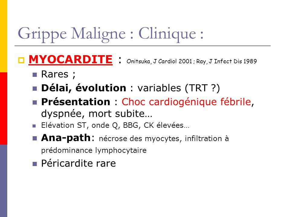 Grippe Maligne : Clinique : MYOCARDITE : Onitsuka, J Cardiol 2001 ; Ray, J Infect Dis 1989 Rares ; Délai, évolution : variables (TRT ?) Présentation :