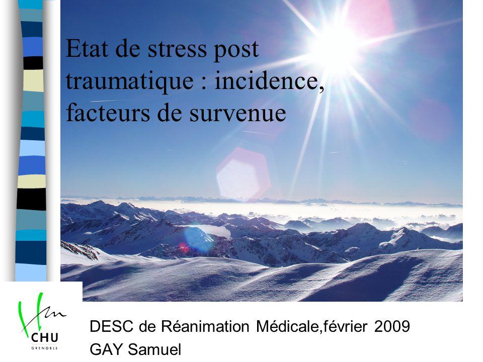 DESC de Réanimation Médicale,février 2009 GAY Samuel Etat de stress post traumatique : incidence, facteurs de survenue