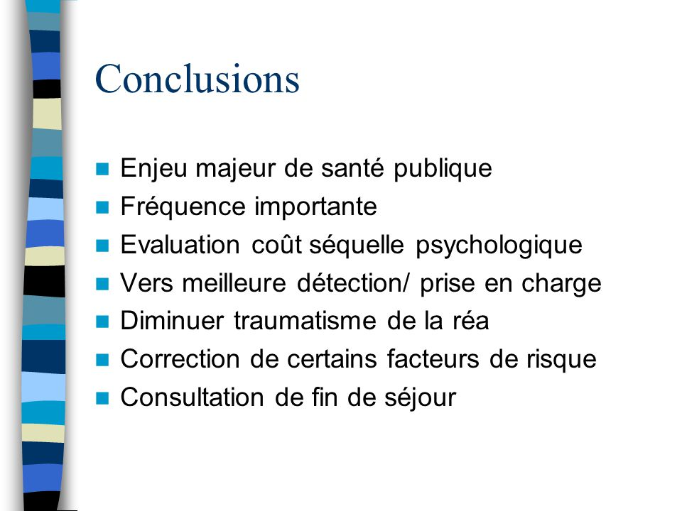 Conclusions Enjeu majeur de santé publique Fréquence importante Evaluation coût séquelle psychologique Vers meilleure détection/ prise en charge Dimin