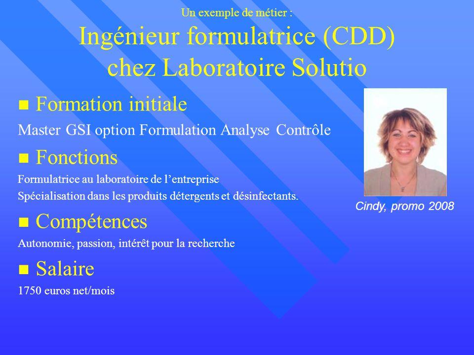 Un exemple de métier : Ingénieur formulatrice (CDD) chez Laboratoire Solutio Formation initiale Master GSI option Formulation Analyse Contrôle Fonctio