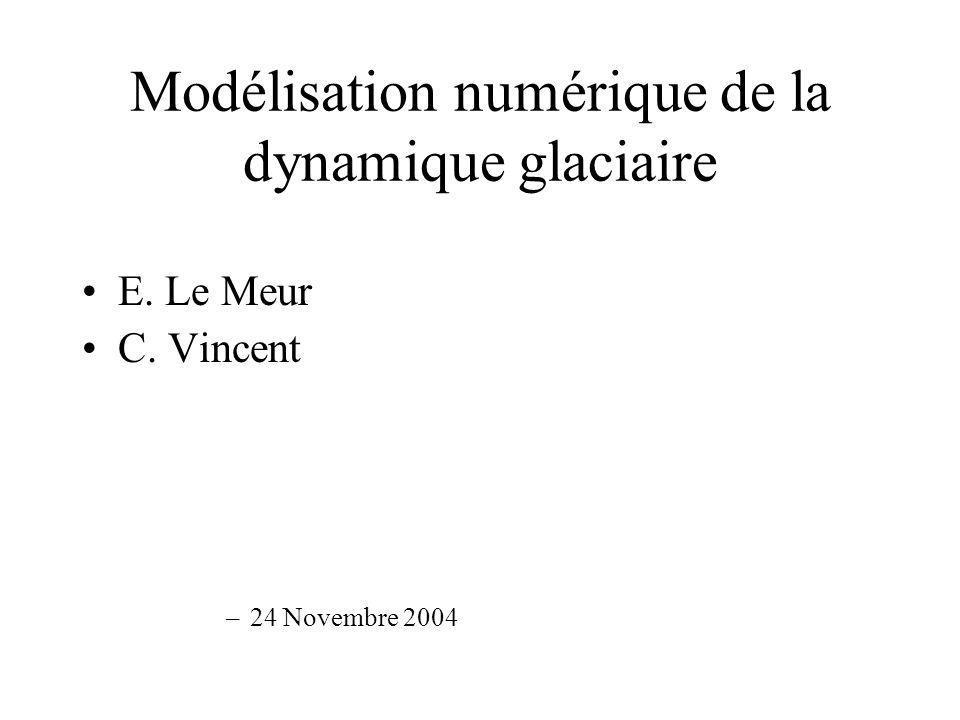 Modélisation numérique de la dynamique glaciaire E. Le Meur C. Vincent –24 Novembre 2004