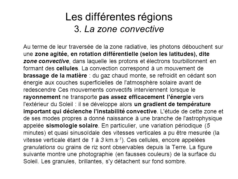Les différentes régions 3. La zone convective Au terme de leur traversée de la zone radiative, les photons débouchent sur une zone agitée, en rotation