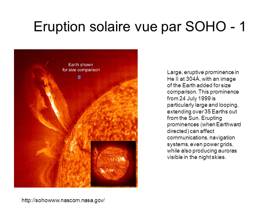 Eruption solaire vue par SOHO - 1 Large, eruptive prominence in He II at 304Å, with an image of the Earth added for size comparison.