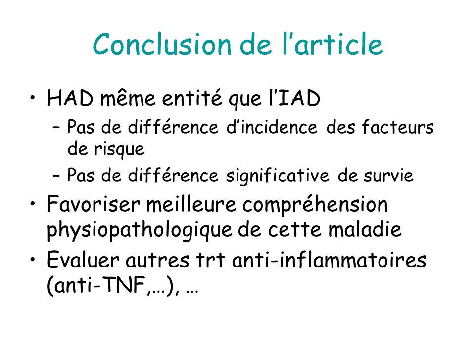 Conclusion de larticle HAD même entité que lIAD –Pas de différence dincidence des facteurs de risque –Pas de différence significative de survie Favoriser meilleure compréhension physiopathologique de cette maladie Evaluer autres trt anti-inflammatoires (anti-TNF,…), …