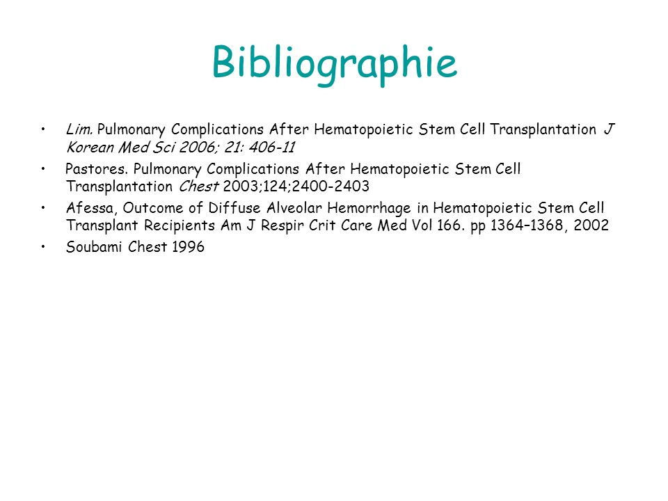 Bibliographie Lim. Pulmonary Complications After Hematopoietic Stem Cell Transplantation J Korean Med Sci 2006; 21: 406-11 Pastores. Pulmonary Complic