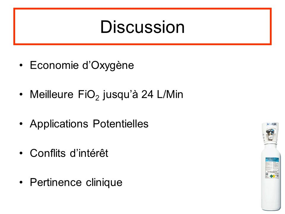 Discussion Economie dOxygène Meilleure FiO 2 jusquà 24 L/Min Applications Potentielles Conflits dintérêt Pertinence clinique
