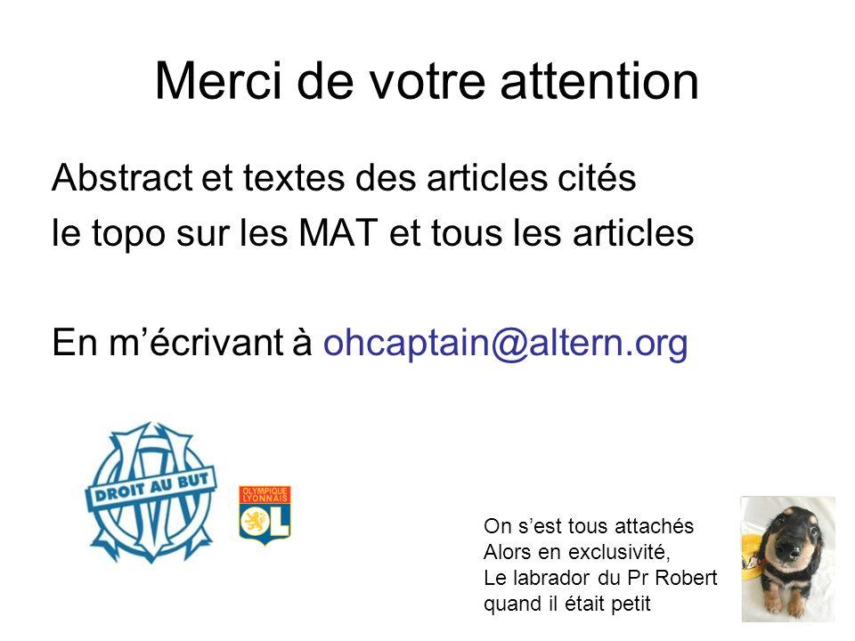 Merci de votre attention Abstract et textes des articles cités le topo sur les MAT et tous les articles En mécrivant à ohcaptain@altern.org On sest to