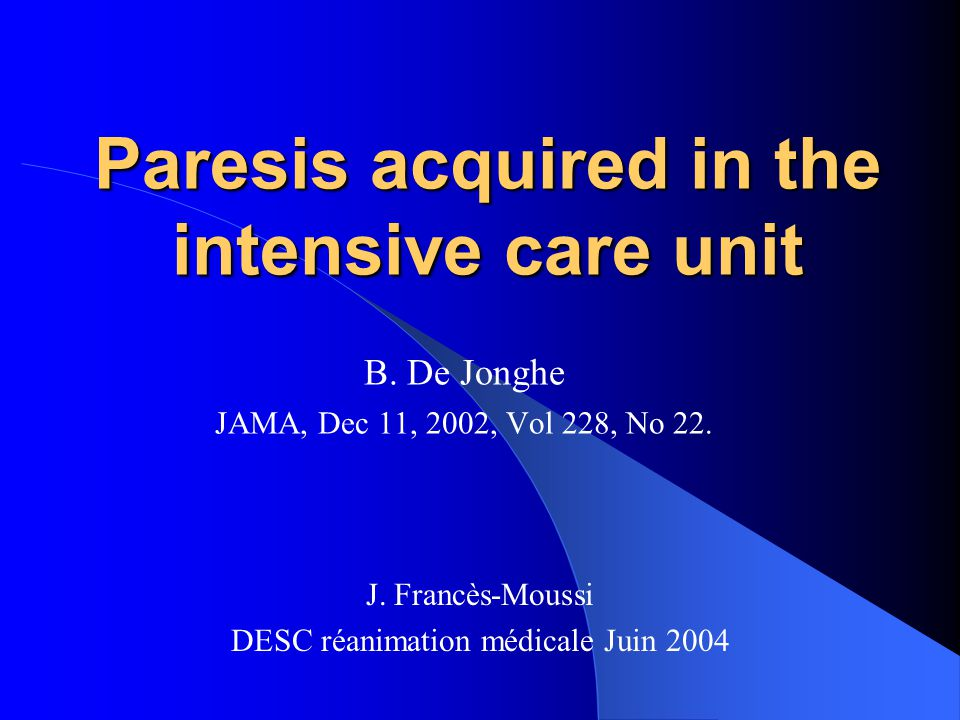 Paresis acquired in the intensive care unit B.De Jonghe JAMA, Dec 11, 2002, Vol 228, No 22.