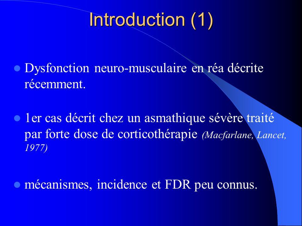 Introduction (1) Dysfonction neuro-musculaire en réa décrite récemment. 1er cas décrit chez un asmathique sévère traité par forte dose de corticothéra