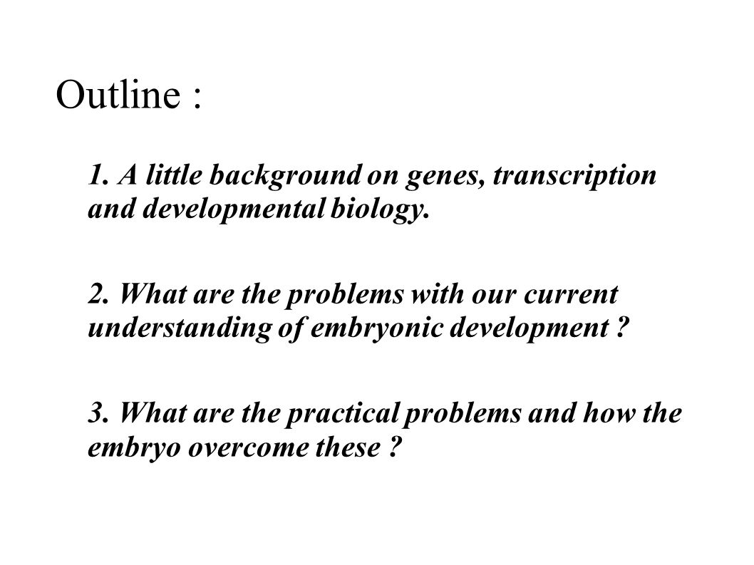 Outline : 1. A little background on genes, transcription and developmental biology.