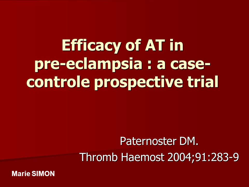 Efficacy of AT in pre-eclampsia : a case- controle prospective trial Paternoster DM.
