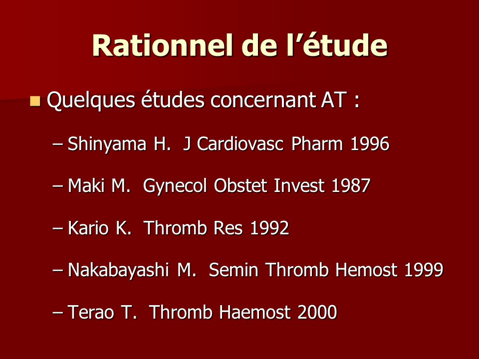 Rationnel de létude Quelques études concernant AT : Quelques études concernant AT : –Shinyama H. J Cardiovasc Pharm 1996 –Maki M. Gynecol Obstet Inves