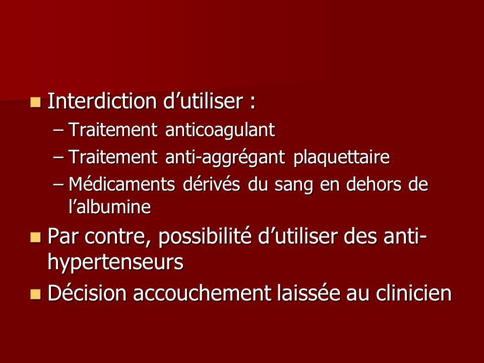 Interdiction dutiliser : Interdiction dutiliser : –Traitement anticoagulant –Traitement anti-aggrégant plaquettaire –Médicaments dérivés du sang en de