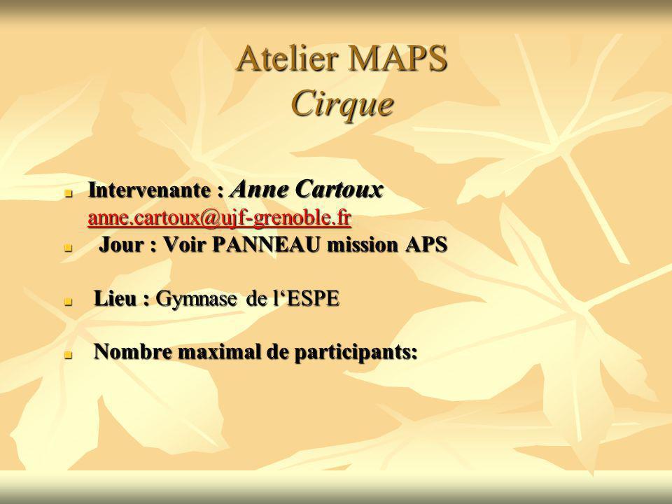 Atelier MAPS Cirque Intervenante : Anne Cartoux anne.cartoux@ujf-grenoble.fr Jour : Voir PANNEAU mission APS Jour : Voir PANNEAU mission APS Lieu : Gy