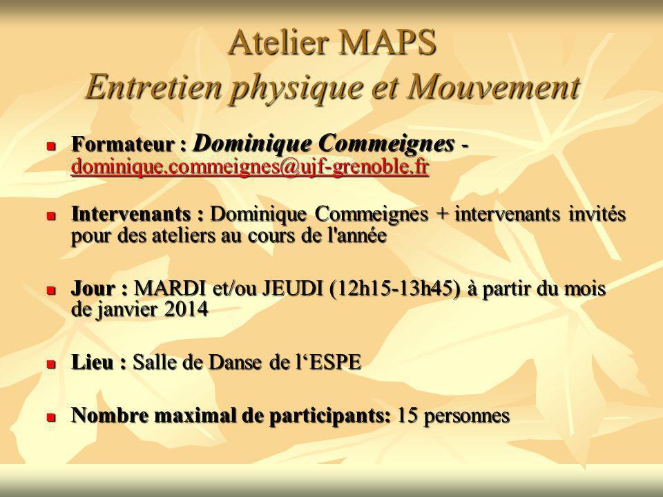 Atelier MAPS Entretien physique et Mouvement Formateur : Dominique Commeignes - dominique.commeignes@ujf-grenoble.fr Formateur : Dominique Commeignes