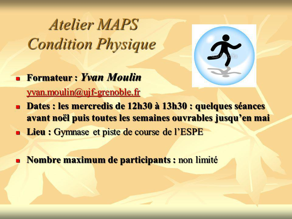 Atelier MAPS Condition Physique Atelier MAPS Condition Physique Formateur : Yvan Moulin Formateur : Yvan Moulin yvan.moulin@ujf-grenoble.fr Dates : le