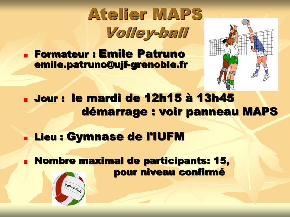 Atelier MAPS Volley-ball Formateur : Emile Patruno emile.patruno@ujf-grenoble.fr Formateur : Emile Patruno emile.patruno@ujf-grenoble.fr Jour : le mar