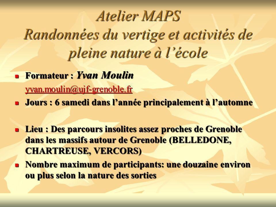 Atelier MAPS Randonnées du vertige et activités de pleine nature à lécole Formateur : Yvan Moulin Formateur : Yvan Moulin yvan.moulin@ujf-grenoble.fr
