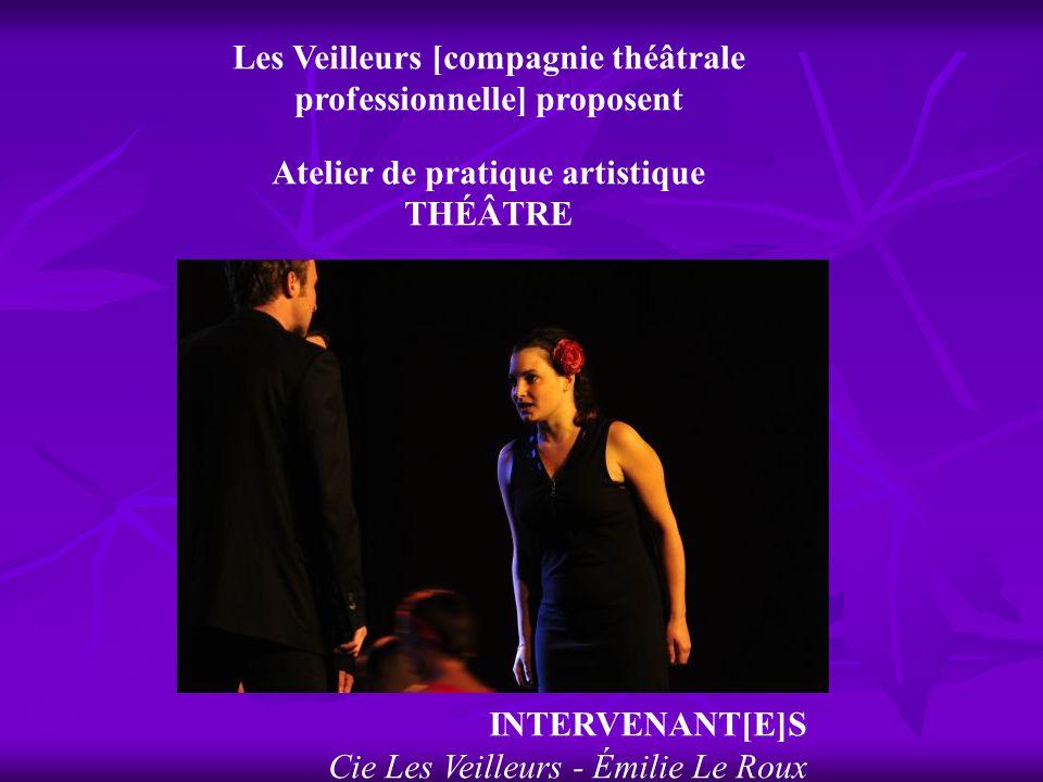 Les Veilleurs [compagnie théâtrale professionnelle] proposent Atelier de pratique artistique THÉÂTRE INTERVENANT[E]S Cie Les Veilleurs - Émilie Le Rou