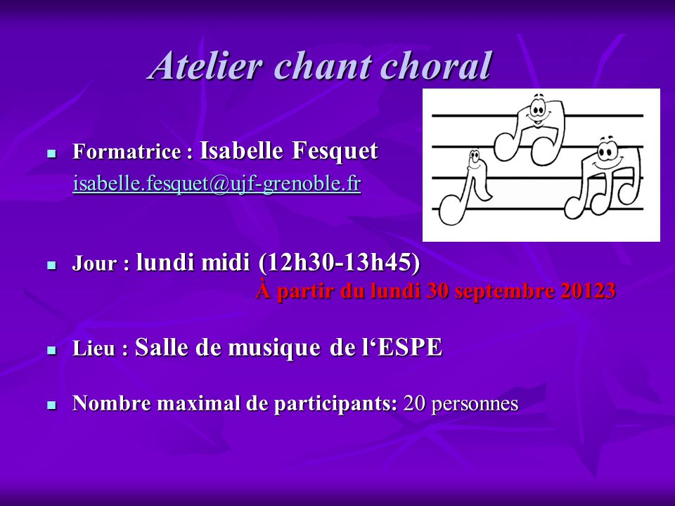Atelier chant choral Formatrice : Isabelle Fesquet Formatrice : Isabelle Fesquet isabelle.fesquet@ujf-grenoble.fr isabelle.fesquet@ujf-grenoble.fr isa