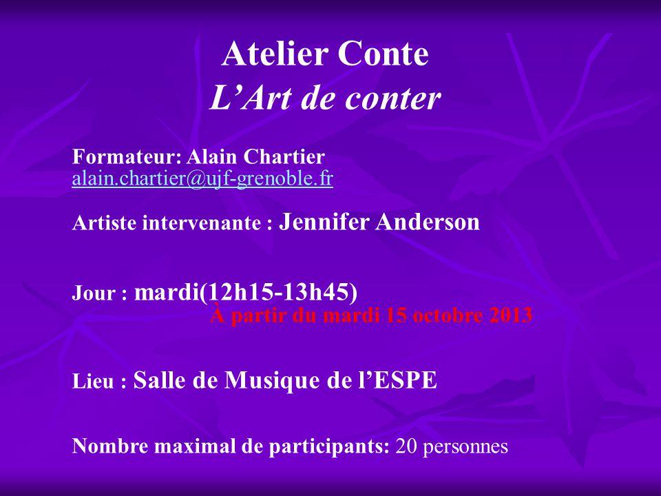 Atelier Conte LArt de conter Formateur: Alain Chartier alain.chartier@ujf-grenoble.fr Artiste intervenante : Jennifer Anderson Jour : mardi(12h15-13h4