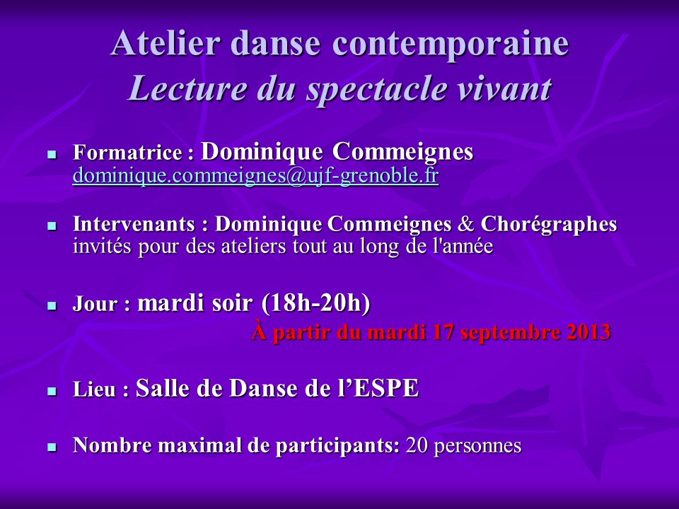 Atelier danse contemporaine Lecture du spectacle vivant Formatrice : Dominique Commeignes dominique.commeignes@ujf-grenoble.fr Formatrice : Dominique