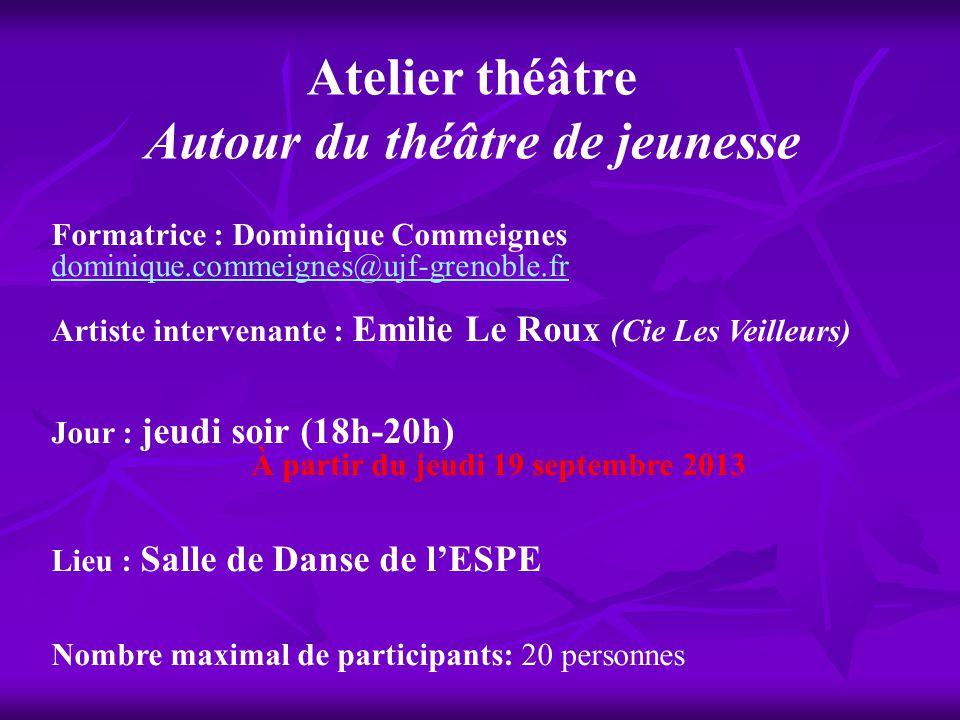 Atelier théâtre Autour du théâtre de jeunesse Formatrice : Dominique Commeignes dominique.commeignes@ujf-grenoble.fr Artiste intervenante : Emilie Le