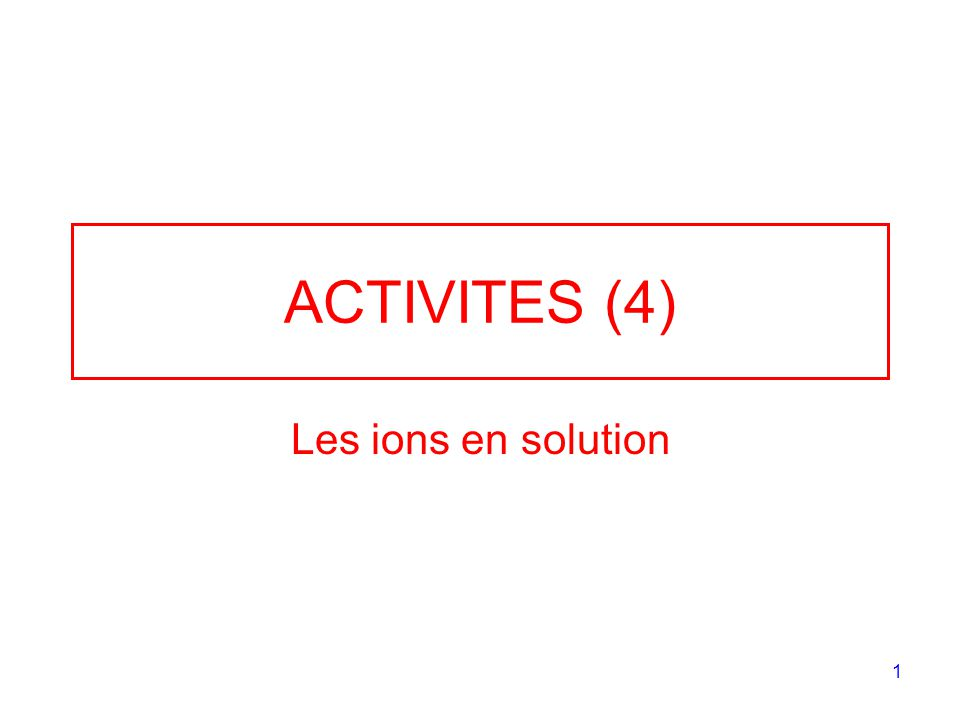 1 ACTIVITES (4) Les ions en solution