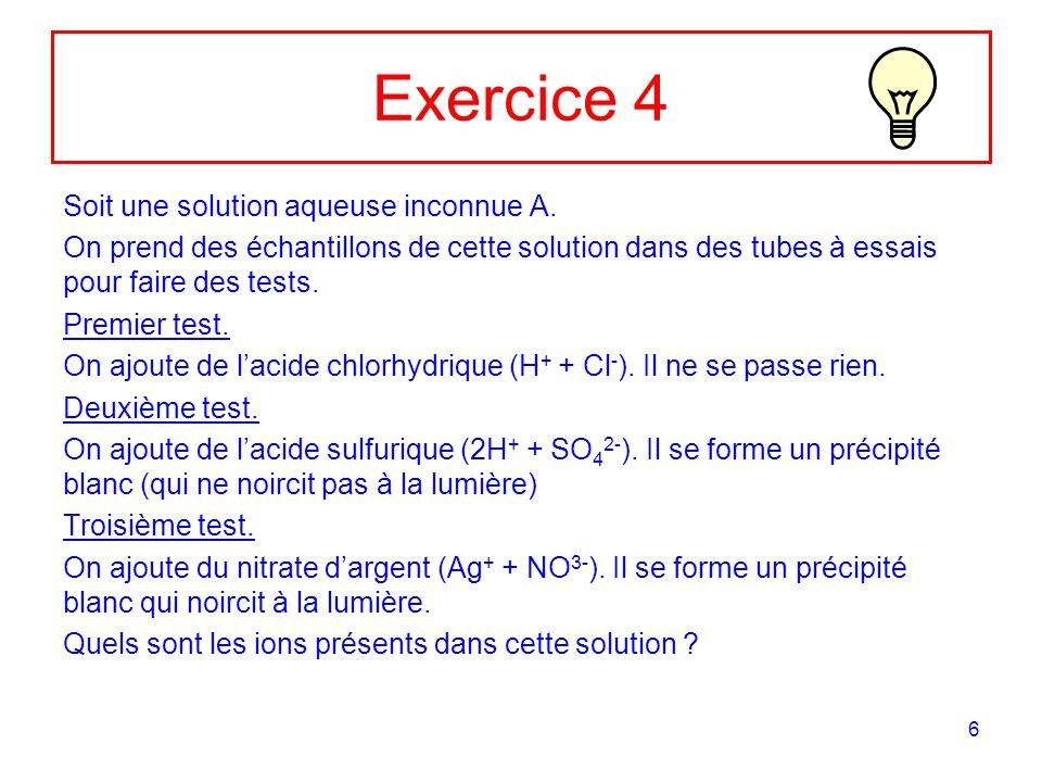7 Correction Ex 4 Premier test.La solution A ne contient pas dions Ag + Deuxième test.
