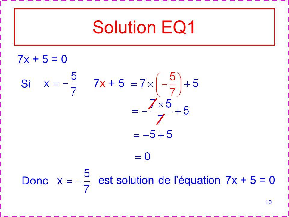 10 Solution EQ1 7x + 5 = 0 Si 7x + 5 Donc est solution de léquation 7x + 5 = 0