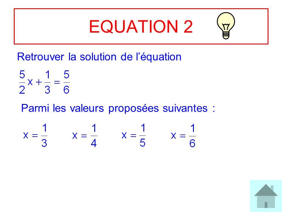 11 EQUATION 2 Retrouver la solution de léquation Parmi les valeurs proposées suivantes :