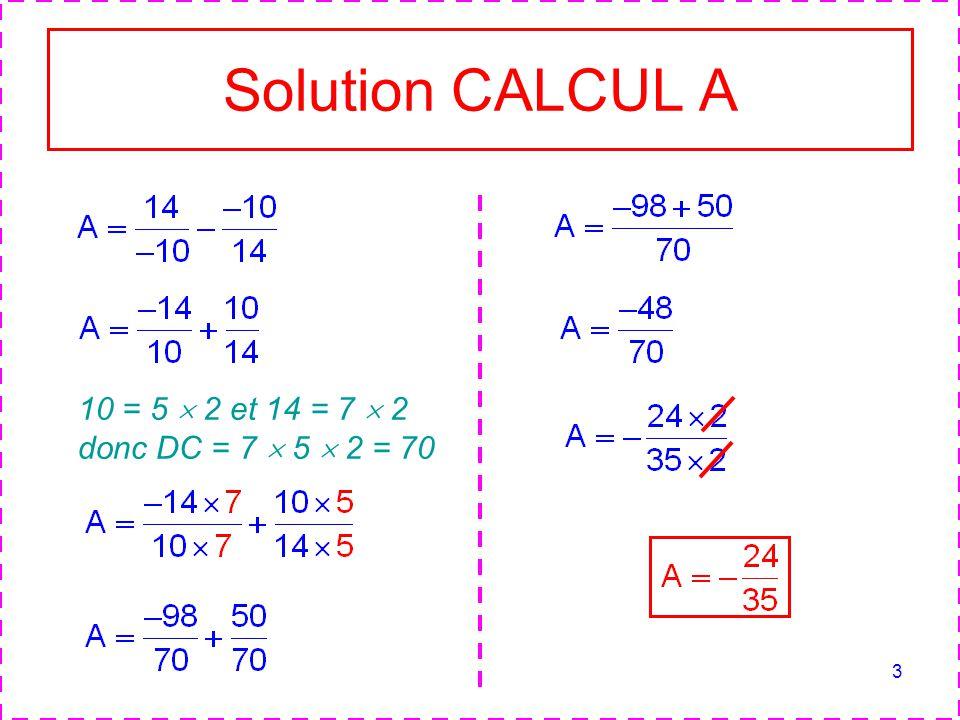 3 Solution CALCUL A 10 = 5 2 et 14 = 7 2 donc DC = 7 5 2 = 70