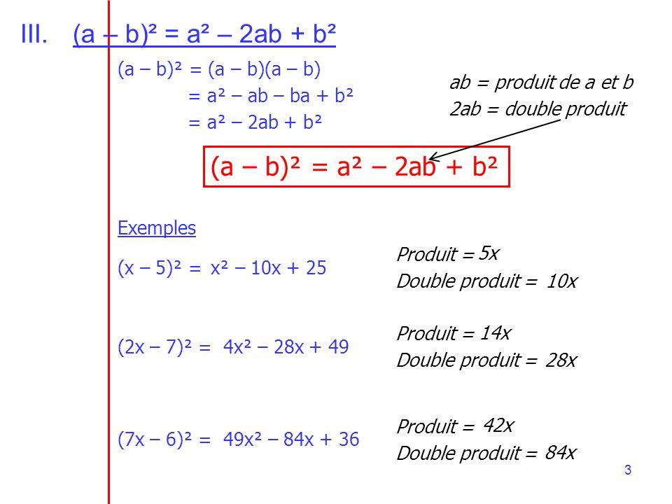 3 III.(a – b)² = a² – 2ab + b² (a – b)² = (a – b)(a – b) = a² – ab – ba + b² = a² – 2ab + b² (a – b)² = a² – 2ab + b² ab = produit de a et b 2ab = dou