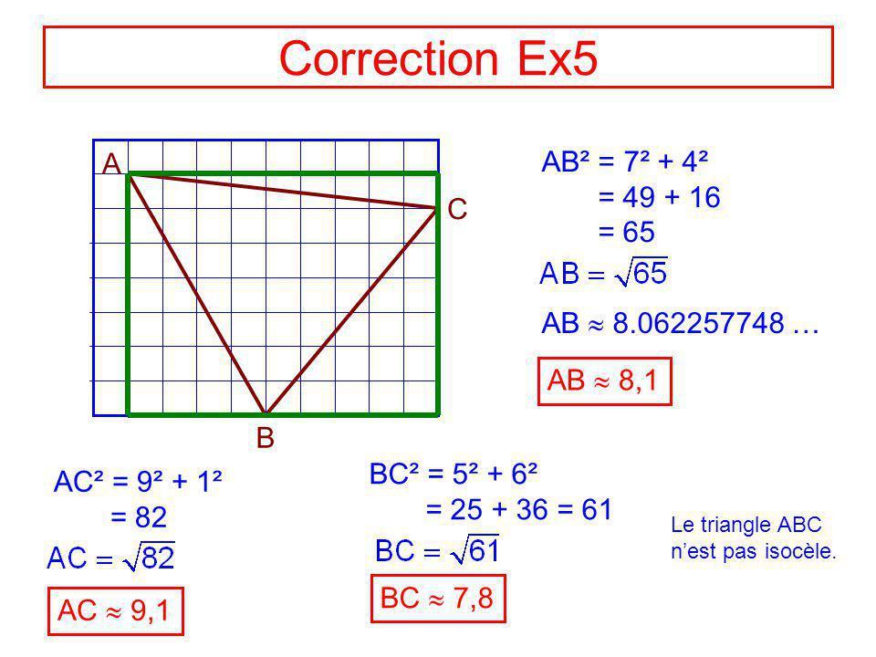 Exercice 5 A B C Le quadrillage est en cm Le triangle ABC est-il isocèle ? AIDE Calculer les longueurs AB, AC et BC