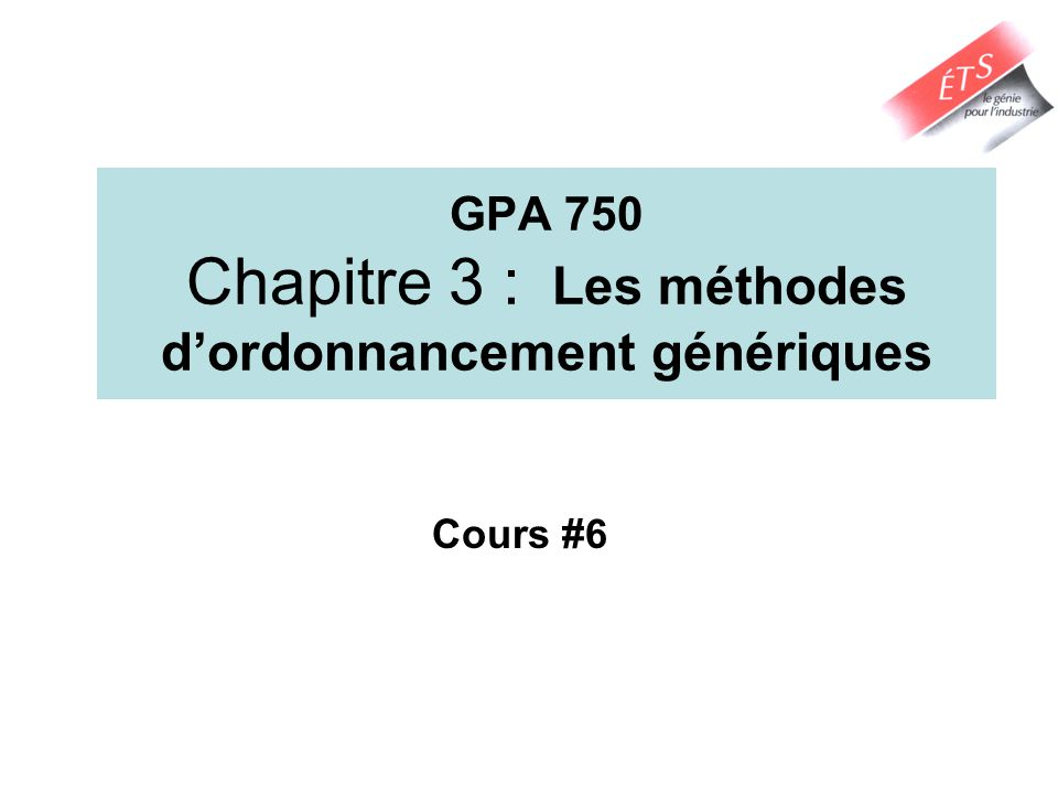 GPA 750 Chapitre 3 : Les méthodes dordonnancement génériques Cours #6