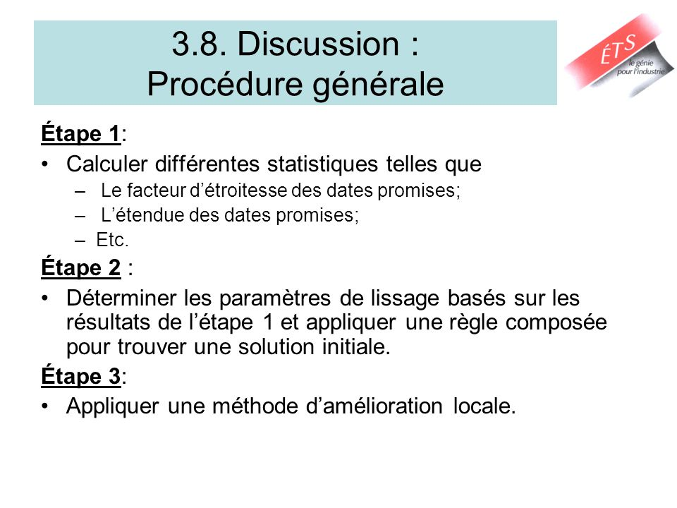 3.8. Discussion : Procédure générale Étape 1: Calculer différentes statistiques telles que – Le facteur détroitesse des dates promises; – Létendue des