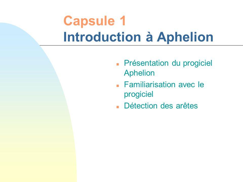 Capsule 1 Introduction à Aphelion n Présentation du progiciel Aphelion n Familiarisation avec le progiciel n Détection des arêtes