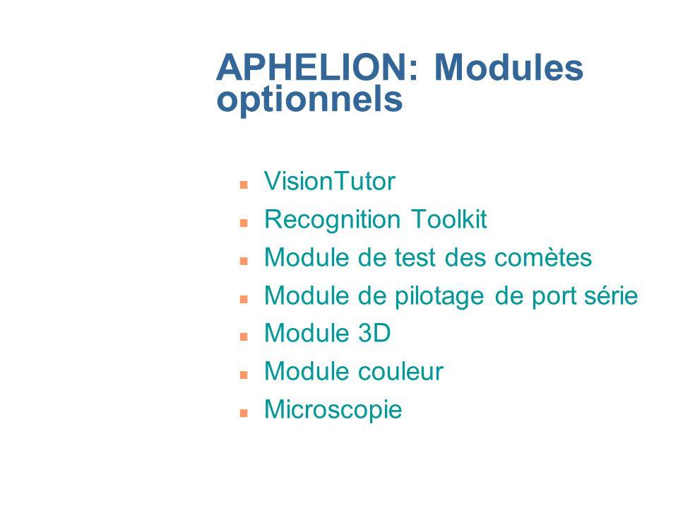 APHELION: Modules optionnels n VisionTutor n Recognition Toolkit n Module de test des comètes n Module de pilotage de port série n Module 3D n Module couleur n Microscopie