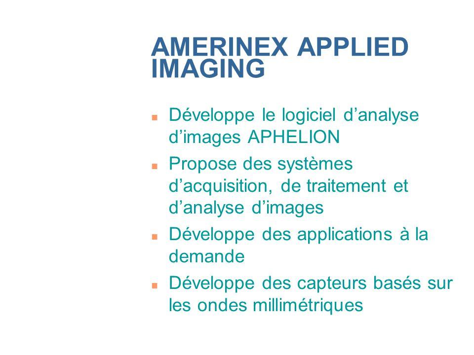 AMERINEX APPLIED IMAGING n Développe le logiciel danalyse dimages APHELION n Propose des systèmes dacquisition, de traitement et danalyse dimages n Développe des applications à la demande n Développe des capteurs basés sur les ondes millimétriques