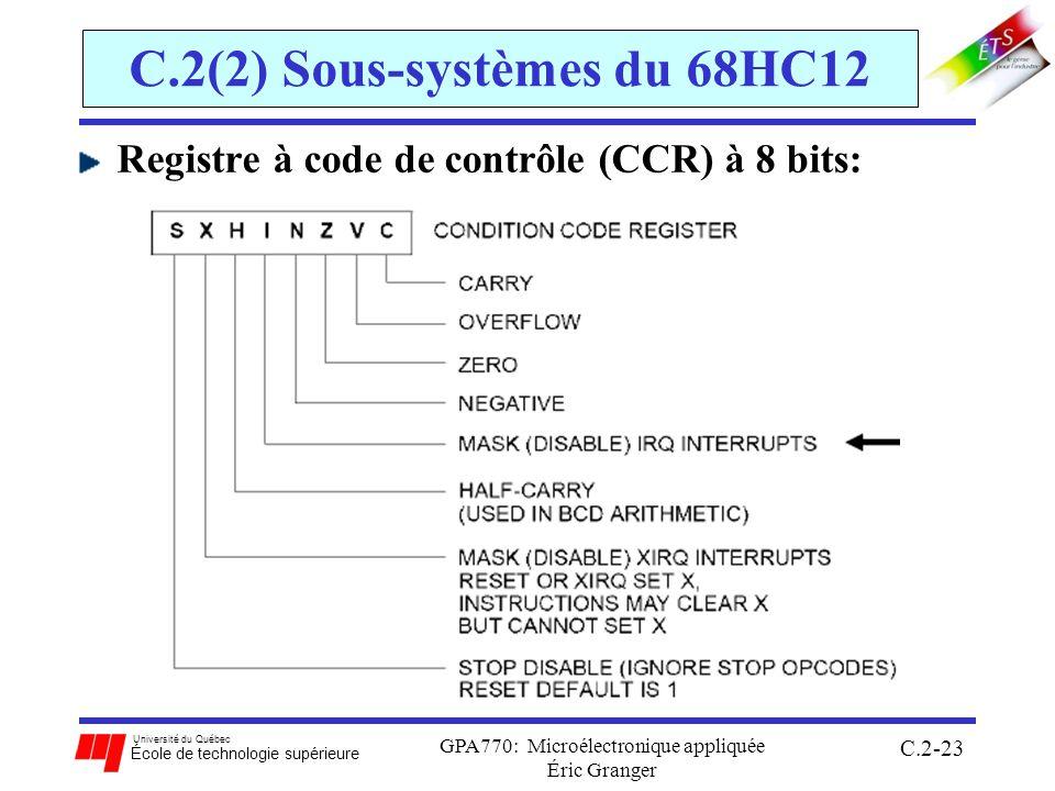 Université du Québec École de technologie supérieure GPA770: Microélectronique appliquée Éric Granger C.2-23 C.2(2) Sous-systèmes du 68HC12 Registre à code de contrôle (CCR) à 8 bits: