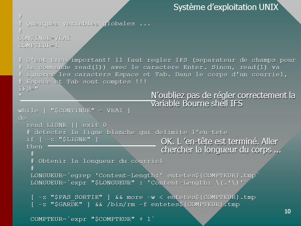 10 Système dexploitation UNIX# # Quelques variables globales... #CONTINUE=VRAICOMPTEUR=1 # C'est tres important! Il faut regler IFS (separateur de cha